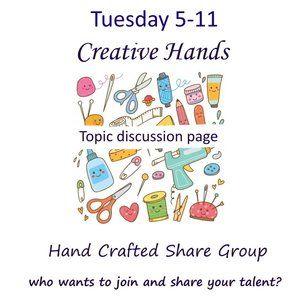 Tuesday 5-11 Creative Hand Discussion Share Group